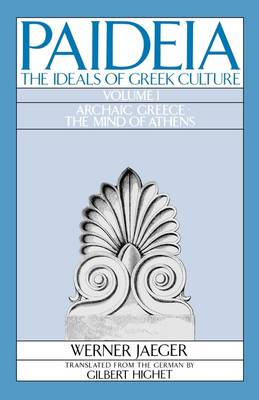 Paideia: Archaic Greece - Mind of Athens Volume 1: The Ideals of Greek Culture (Paperback)