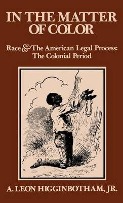 In the Matter of Colour: The Colonial Period - Race & the American Legal Process S. (Hardback)