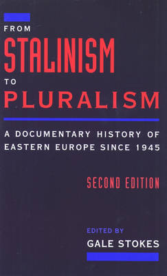 From Stalinism to Pluralism: Documentary History of Eastern Europe Since 1945 (Hardback)