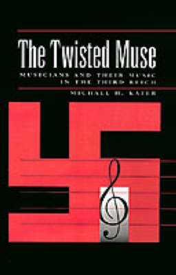 The Twisted Muse: Musicians and Their Music in the Third Reich (Hardback)