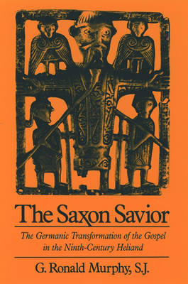 The Saxon Savior: The Germanic Transformation of the Gospel in the Ninth-Century Heliand (Paperback)