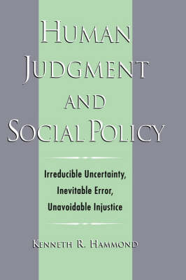 Human Judgment and Social Policy: Irreducible Uncertainty, Inevitable Error, Unavoidable Injustice (Hardback)