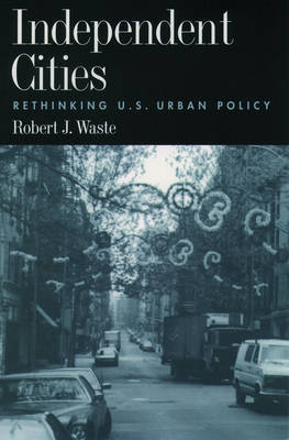 Independent Cities: Rethinking U.S.Urban Policy (Paperback)