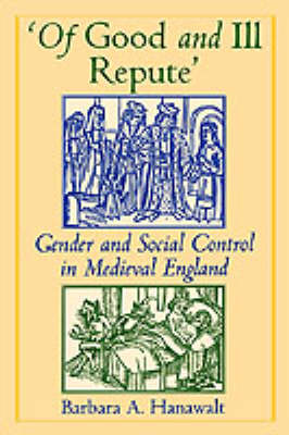 Of Good and Ill Repute: Gender and Social Control in Medieval England (Paperback)