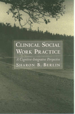 Clinical Social Work Practice: A Cognitive-Integrative Perspective (Hardback)