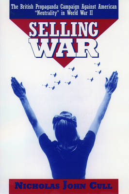 Selling War: The British Propaganda Campaign Against American 'Neutrality' in World War II (Paperback)