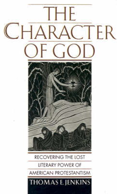 The Character of God: Recovering the Lost Literary Power of American Protestantism - Religion in America (Hardback)