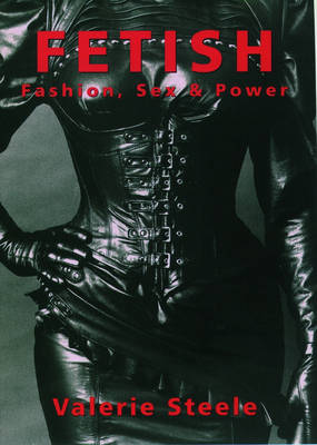 Fetish: Fashion, Sex and Power (Paperback)
