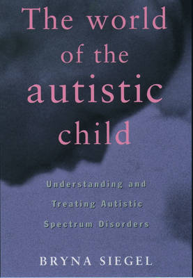 The World of the Autistic Child: Understanding and Treating Autistic Spectrum Disorders (Paperback)