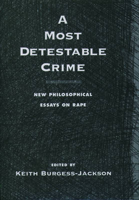 A Most Detestable Crime: New Philosophical Essays on Rape (Hardback)
