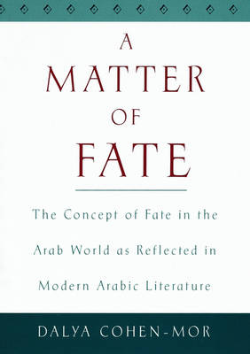 A Matter of Fate: The Concept of Fate in the Arab World as Reflected in Modern Arabic Literature (Hardback)