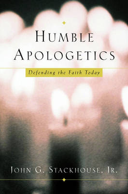 Humble Apologetics: Defending the Faith Today (Hardback)