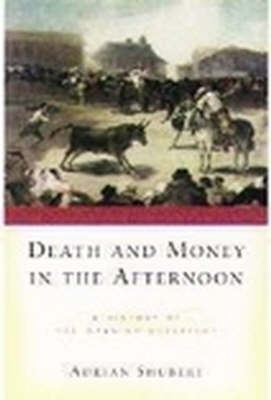 Death and Money in the Afternoon: A History of the Spanish Bullfight (Paperback)