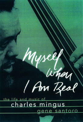 Myself When I am Real: The Life and Music of Charles Mingus (Paperback)
