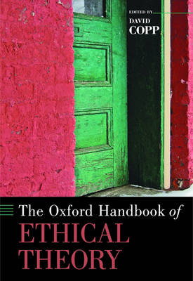 The Oxford Handbook of Ethical Theory - Oxford Handbooks (Hardback)