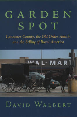 Garden Spot: Lancaster County, the Old Order Amish and the Selling of Rural America (Paperback)