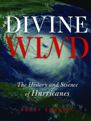 Divine Wind: The History and Science of Hurricanes (Hardback)