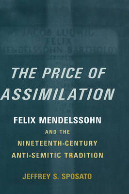 The Price of Assimilation: Felix Mendelssohn and the Nineteenth-Century Anti-Semitic Tradition (Hardback)