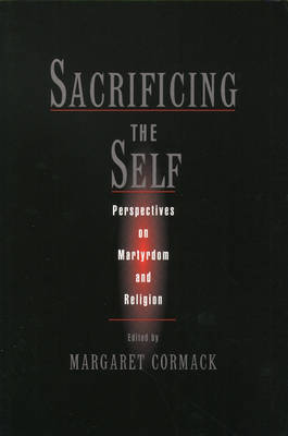 Sacrificing the Self: Martyrdom and Religion - An American Academy of Religion Book (Paperback)