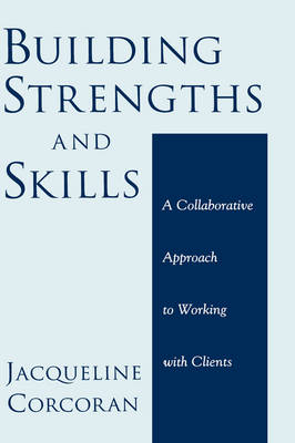 Building Strengths and Skills: A Collaborative Approach to Working with Clients (Hardback)