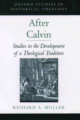 After Calvin: Studies in the Development of a Theological Tradition - Oxford Studies in Historical Theology (Hardback)