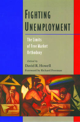 Fighting Unemployment: The Limits of Free Market Orthodoxy (Paperback)