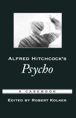 "Alfred Hitchcock's ""Psycho"": A Casebook - Casebooks in Criticism (Hardback)"