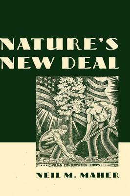 Nature's New Deal: The Civilian Conservation Corps and the Roots of the American Environmental Movement (Hardback)