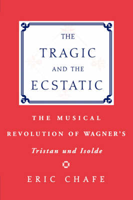 "The Tragic and the Ecstatic: The Musical Revolution of Wagner's ""Tristan and Isolde"" (Paperback)"