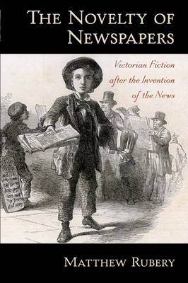 The Novelty of Newspapers: Victorian Fiction After the Invention of the News (Paperback)