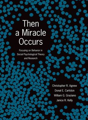 Then a Miracle Occurs: Focusing on Behavior in Social Psychological Theory and Research (Hardback)