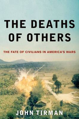 The Deaths of Others: The Fate of Civilians in America's Wars (Hardback)