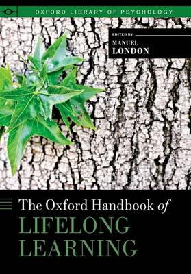 The Oxford Handbook of Lifelong Learning - Oxford Library of Psychology (Hardback)