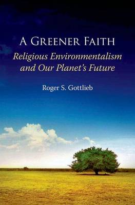 A Greener Faith: Religious Environmentalism and Our Planet's Future (Paperback)