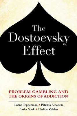 The Dostoevsky Effect: Problem Gambling and the Origins of Addiction (Hardback)