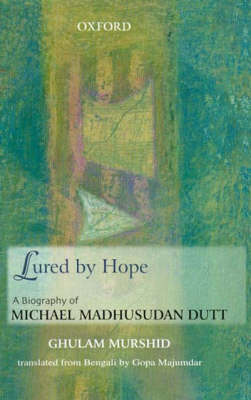 Lured by Hope: A Biography of Michael Madhusudan Dutt (Hardback)