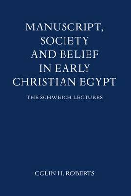 Manuscript, Society and Belief in Early Christian Egypt - Schweich Lectures on Biblical Archaeology (Hardback)