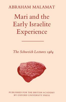 Mari and the Early Israelite Experience: The Schweich Lectures, 1984 - Schweich Lectures on Biblical Archaeology 1984 (Paperback)
