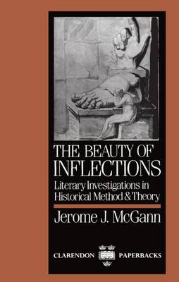 The Beauty of Inflections: Literary Investigations in Historical Methods and Theory - Clarendon Paperbacks (Paperback)