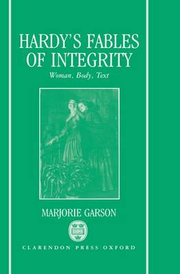Hardy's Fables of Integrity: Woman, Body and Text (Hardback)