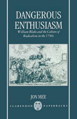 Dangerous Enthusiasm: William Blake and the Culture of Radicalism in the 1790s (Hardback)