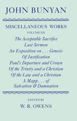 The Miscellaneous Works of John Bunyan: The Acceptable Sacrifice; Last Sermon; an Exposition of the Ten First Chapters of Genesis; of Justification by an Imputed Righteousness; Paul's Departure; of the Trinity; of the Law; a Mapp...of Salvation & Damnation Volume XII - Oxford English Texts (Hardback)