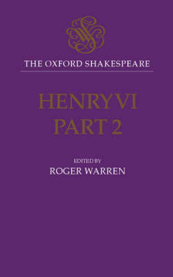 The Oxford Shakespeare: Henry VI, Part Two - The Oxford Shakespeare (Hardback)