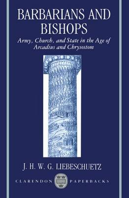 Barbarians and Bishops: Army, Church and State in the Age of Arcadius and Chrysostom - Clarendon Paperbacks (Paperback)
