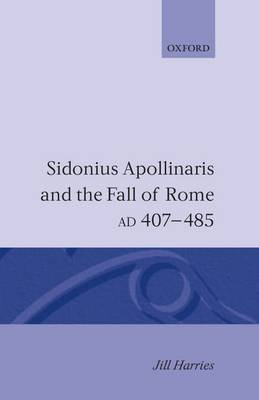 Sidonius Apollinaris and the Fall of Rome, AD 407-485 (Hardback)