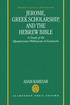 "Jerome, Greek Scholarship and the Hebrew Bible: A Study of the ""Quaestiones Hebraicae in Genesim"" - Oxford Classical Monographs (Hardback)"