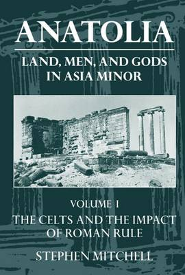 Anatolia: The Celts and the Impact of Roman Rule Volume 1: Land, Men, and Gods in Asia Minor - Clarendon Paperbacks (Paperback)