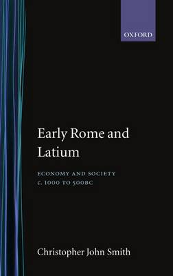 Early Rome and Latium: Economy and Society, c.1000-500 B.C. - Oxford Classical Monographs (Hardback)