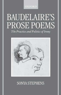 Baudelaire's Prose Poems: The Practice and Politics of Irony (Hardback)