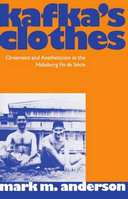 Kafka's Clothes: Ornament and Aestheticism in the Habsburg Fin de Siecle - Clarendon Paperbacks (Paperback)
